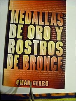 Medallas De Oro Y Rostros De Bronce (Spanish Edition): Omar Claro