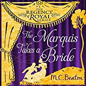 The Marquis Takes a Bride: Regency Royal, Book 2 | M. C. Beaton