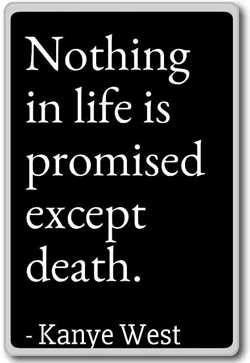 Nada en la vida es prometido excepto muerte.... - Kanye West citas ...