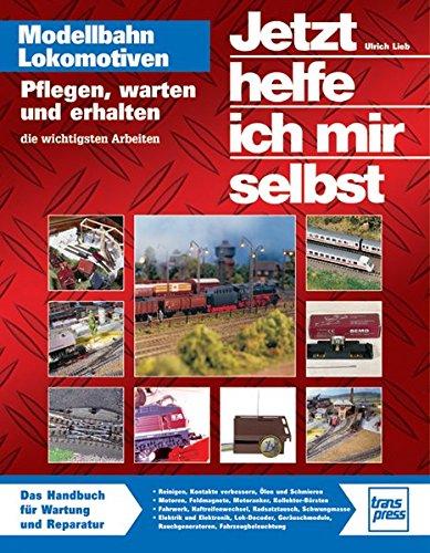Jetzt helfe ich mir selbst: Modellbahnlokomotiven (Die Modellbahn-Werkstatt)