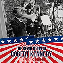 The Revolution of Robert Kennedy Audiobook by John R. Bohrer Narrated by John R. Bohrer