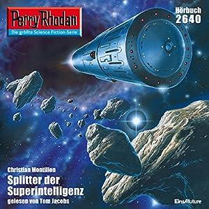 Splitter der Superintelligenz (Perry Rhodan 2640) Hörbuch