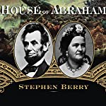 House of Abraham: Lincoln and the Todds, a Family Divided by War   Stephen Berry