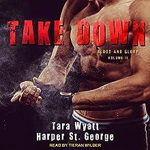 Take Down: Blood and Glory Series, Book 2 Audiobook by Harper St. George, Tara Wyatt Narrated by Tieran Wilder