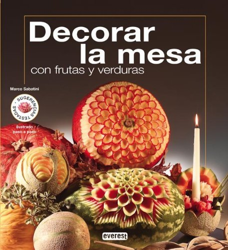Decorar La Mesa Con Frutas Y Verduras/ Decorate the Table with Fruits and Vegetables (Spanish Edition) by Marco Sabatini