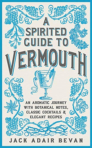 A Spirited Guide to Vermouth: An aromatic journey with botanical notes, classic cocktails and elegant ()