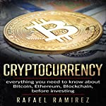 Cryptocurrency : Everything You Need to Know About Bitcoin, Ethereum, Blockchain, Before Investing in It | Rafael Ramirez