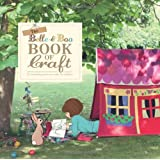 The Belle & Boo Book of Craft: 25 Enchanting Projects to Make for Children