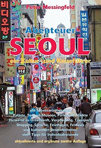 Abenteuer Seoul: ein Kultur- und Reiseführer