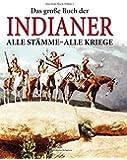 Das grosse Buch der Indianer: Alle Stämme - Alle Kriege