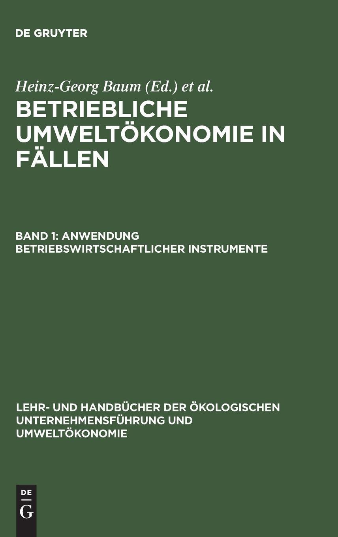 Betriebliche Umweltökonomie in Fällen, Bd.1, Anwendung betriebswirtschaftlicher Instrumente (Lehr- und Handbücher der ökologischen Unternehmensführung und Umweltökonomie)