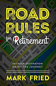Road Rules for Retirement: Set Your Destination Enjoy The Journey by Advantage Media Group