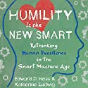 Humility Is the New Smart: Rethinking Human Excellence in the Smart Machine Age Audiobook by Edward D. Hess, Katherine Ludwig Narrated by Anna Crowe