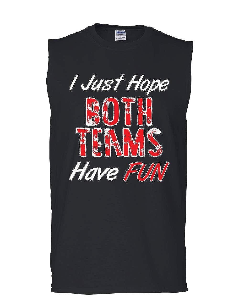 I Just Hope Both Teams Have Fun Muscle Shirt Football Baseball Hockey Sleeveless