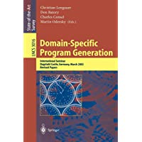 Domain-Specific Program Generation: International Seminar, Dagstuhl Castle, Germany, March 23-28, 2003, Revised Papers (Lecture Notes in Computer Science)