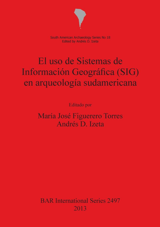 Download El uso de Sistemas de Informacion  Geografica (SIG) en arqueologia sudamericana (BAR International Series) (Spanish and English Edition) pdf