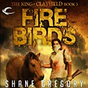 Fire Birds: The King of Clayfield, Book 3 | Shane Gregory