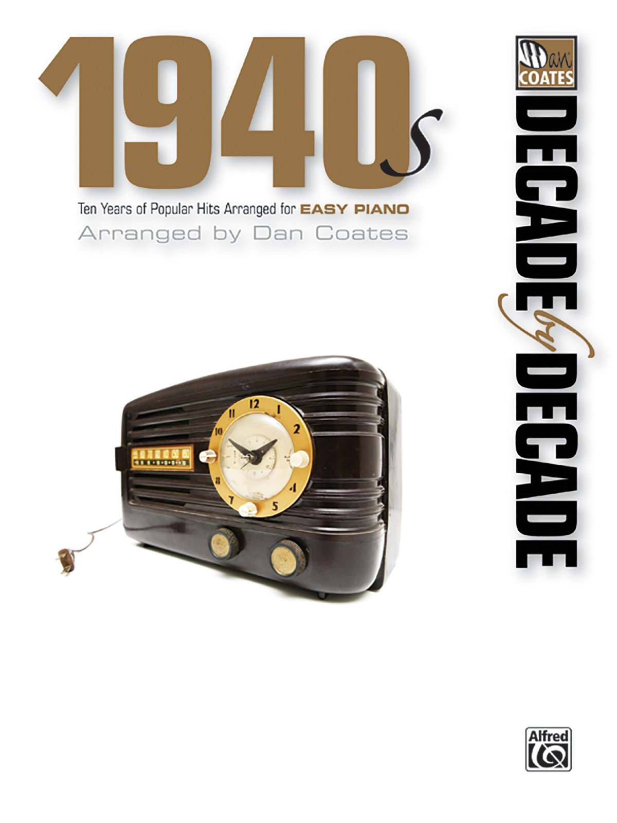 Read Online Decade by Decade 1940s: Ten Years of Popular Hits Arranged for EASY PIANO ebook
