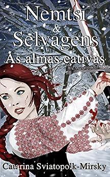 Nemtsi e Selvagens: As almas cativas por [Sviatopolk-Mirsky, Catarina]