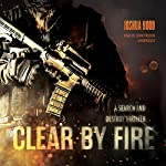Clear by Fire: A Search and Destroy Thriller | Joshua Hood