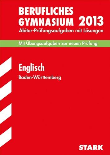 Abitur-Prüfungsaufgaben Berufliche Gymnasien Baden-Württemberg. Mit Lösungen / Englisch 2012: Mit den Original-Prüfungsaufgaben 2007-2011