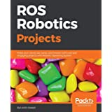ROS Robotics Projects: Make your robots see, sense, and interact with cool and engaging projects with Robotic Operating Syste