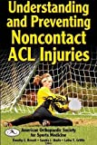 img - for Understanding and Preventing Noncontact ACL Injuries 1st Edition by Medicine, American Orthopaedic Society for Sports published by Human Kinetics Hardcover book / textbook / text book