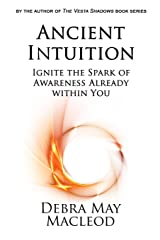 Ancient Intuition: Ignite the Spark of Awareness Already Within You Paperback