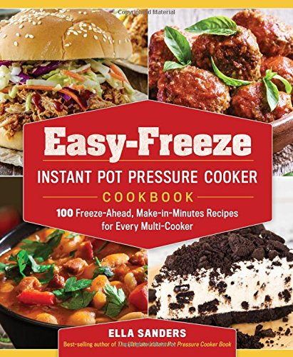 Easy-Freeze Instant Pot Pressure Cooker Cookbook: 100 Freeze-Ahead, Make-in-Minutes Recipes for Every Multi-Cooker (Best Make Ahead Freezer Meals)