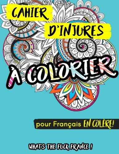 Cahier d'injures à colorier: What's the fuck France pour Français en colère