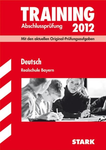 Training Abschlussprüfung Realschule Bayern; Deutsch 2012; Mit den aktuellen Original-Prüfungsaufgaben mit herausnehmbaren Lösungsheft.