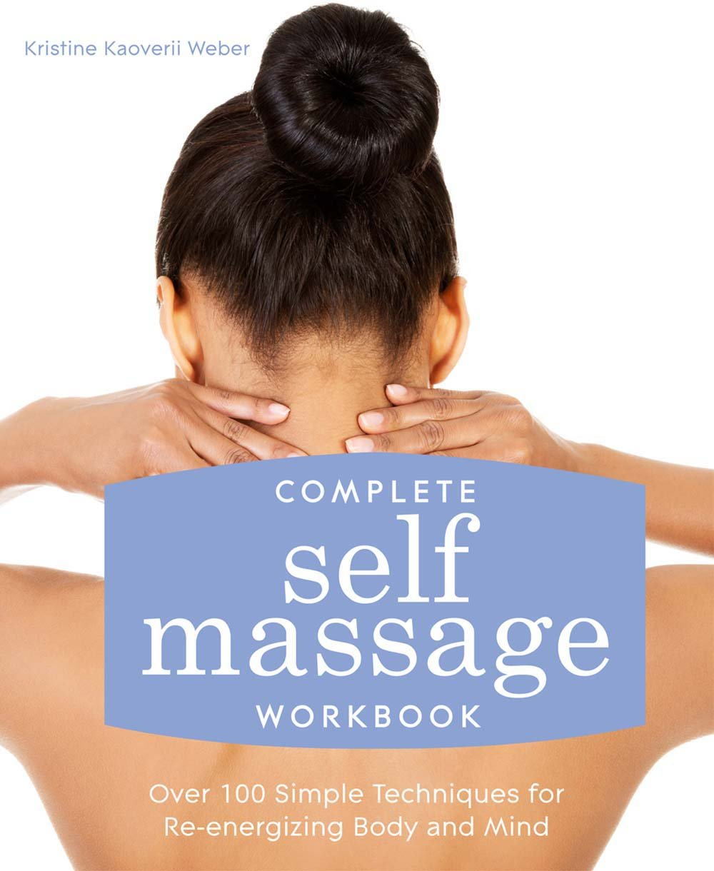 Complete Self Massage Workbook: Over 100 Simple Techniques for Re ...