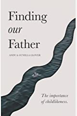 Finding our Father: The importance of childlikeness Kindle Edition