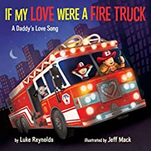 1: If My Love Were a Fire Truck: A Daddy's Love Song
