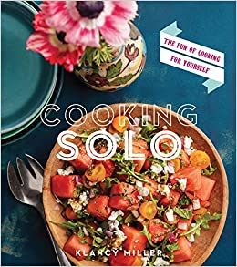 Cooking Solo The Fun Of Cooking For Yourself Klancy Miller