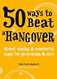 50 Ways to Beat a Hangover: Weird, wacky and wonderful ways for prevention and cure