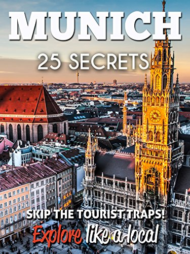Munich 25 Secrets The Locals Travel Guide For Your Trip To Munich Germany 2016 Skip The Tourist Traps And Explore Like A Local Where To Go Eat Party In Munich Germany Epub