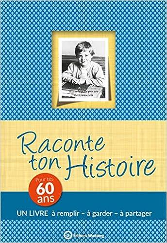 Raconte Ton Histoire Pour Tes 60 Ans Amazon Fr Claire