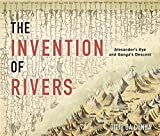 The Invention of Rivers: Alexander's Eye and Ganga's Descent (Penn Studies in Landscape Architecture)
