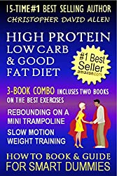 HIGH PROTEIN, LOW CARB & GOOD FAT DIET - LOSE WEIGHT & KEEP IT OFF FOR OPTIMUM HEALTH - 3-BOOK COMBO WITH 2 BEST SELLING EXERCISE BOOKS - REBOUNDING ON A MINI TRAMPOLINE & SLOW MOTION WEIGHT TRAINING