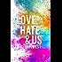 Love, Hate & Us