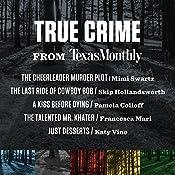 True Crime from Texas Monthly | Mimi Swartz, Katy Vine, Francesca Mari, Skip Hollandsworth, Pamela Colloff