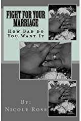 Fight for Your Marriage: How Bad do You Want It Paperback