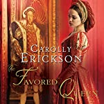 The Favored Queen: A Novel of Henry VIII's Third Wife | Carolly Erickson