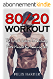 Workout: 80/20 Workout: The Simple Science To Gaining More Muscle By Training Less (Workout Routines, Workout Books, Workout Plan, Bodybuilding For Beginners, ... Series Book 6) (English Edition)