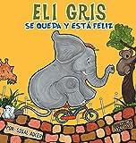 Eli Gris Se queda y está feliz (Spanish Edition)
