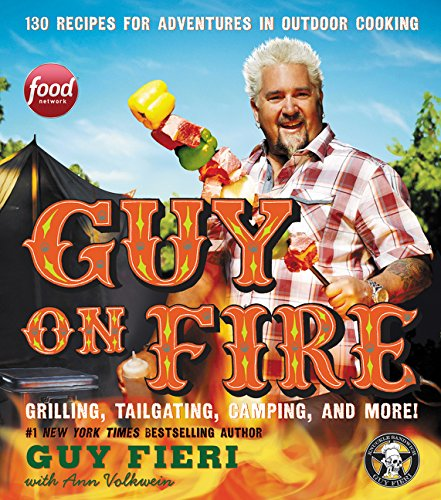 Guy on Fire: 130 Recipes for Adventures in Outdoor Cooking: Fieri ... 55 BBQ Cookbooks for Father's Day