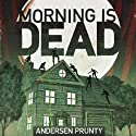 Morning Is Dead Audiobook by Andersen Prunty Narrated by Andersen Prunty