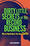 Dirty Little Secrets of the Record Business, Hank Bordowitz, 1556526431