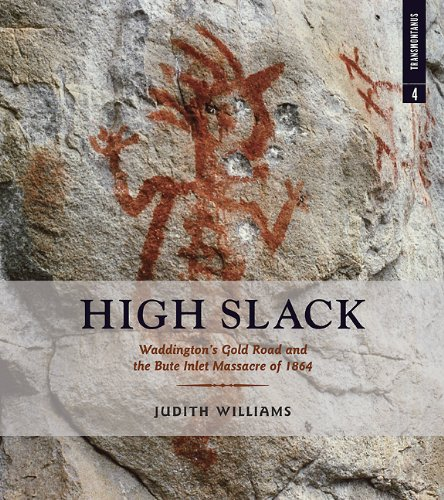 High Slack: Waddington's Gold Road and the Bute Inlet Massacre of 1864 (Transmontanus series)